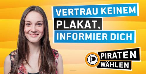 Vertrau keinem Plakat, informier Dich! Piraten wählen!