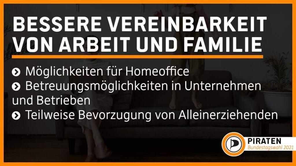 Bessere Vereinbarkeit von Arbeit und Familie * Möglichkeiten für Homeoffice * Betreuungsmöglichkeiten in Unternehmen und Betrieben * Teilweise Bevorzugung von Alleinerziehenden